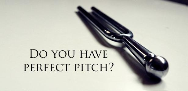 PERFECT PITCH - DO YOU HAVE IT?